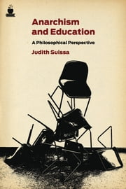 Anarchism and Education - A Philosophical Perspective ebook by Judith Suissa