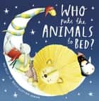 Who Puts the Animals to Bed? ebook by Mij Kelly, Holly Clifton Brown