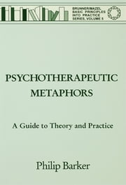 Psychotherapeutic Metaphors: A Guide To Theory And Practice ebook by Philip Barker