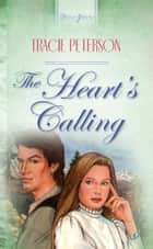 The Heart's Calling ebook by Tracie Peterson