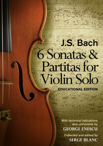 Sonatas & Partitas of J.S. Bach - Educational Edition e-kirjat by Serge Blanc,George Enescu