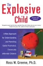 The Explosive Child ebook by Ross W. Greene, PhD