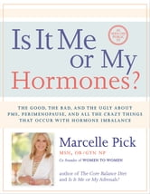 Is It Me or My Hormones? - The Good, the Bad, and the Ugly about PMS, Perimenopause, and all the Crazy Things that Occur with Hormone Imbalance ebook by Marcelle Pick