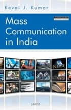 Mass Communication in India (4th Edition) ebook by Keval J. Kumar