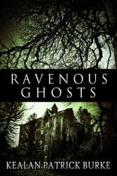 Ravenous Ghosts ebook by Kealan Patrick Burke