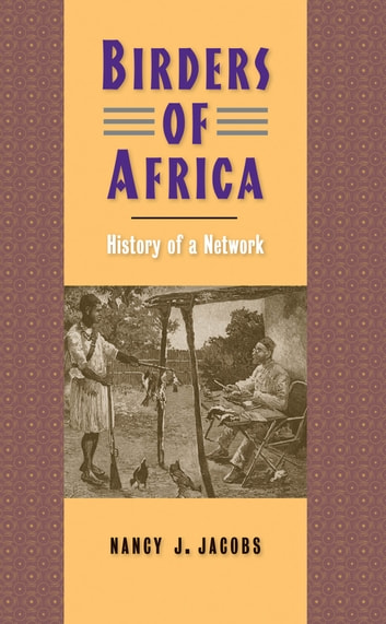 Birders of Africa - History of a Network ebook by Nancy J. Jacobs