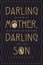 Darling Mother, Darling Son - The Letters of Leslie Walford and Dora Byrne, 1929-1972 ebook by Edith M Ziegler