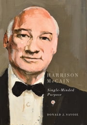 Harrison McCain - Single-Minded Purpose ebook by Donald J. Savoie