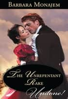 The Unrepentant Rake (Mills & Boon Historical Undone) ebook by Barbara Monajem