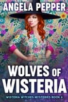 Wolves of Wisteria ebook by Angela Pepper