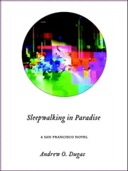 Sleepwalking in Paradise ebook by Andrew O. Dugas