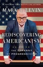 Rediscovering Americanism - And the Tyranny of Progressivism ebook de Mark R. Levin