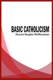 Basic Catholicism ebook by Douglas McManaman