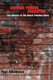 Survival Pending Revolution - The History of the Black Panther Party ebook by Paul Alkebulan