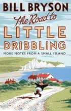 The Road to Little Dribbling - More Notes from a Small Island ebook by