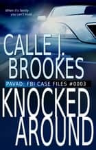 #0003 Knocked Around - PAVAD: FBI Case Files ebook by Calle J. Brookes