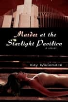 Murder at the Starlight Pavilion ebook by Kay Williamson