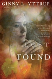Lost and Found: A Novel ebook by Ginny L Yttrup