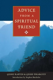 Advice from a Spiritual Friend ebook by Geshe Rabten,Geshe Dhargyey,Stephen Batchelor,Brian Beresford,Gonsar Tulku,Sharpa Tulku