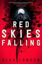 Red Skies Falling ebook by Alex London