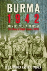 Burma 1942 - Memories of a Retreat ebook by RES Tanner,DA Tanner