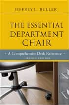 The Essential Department Chair - A Comprehensive Desk Reference ebook by Jeffrey L. Buller