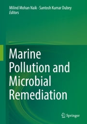 Marine Pollution and Microbial Remediation ebook by Milind Mohan Naik,Santosh Kumar Dubey