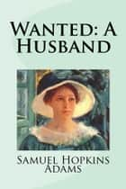 Wanted: A Husband ebook by Samuel Hopkins Adams