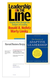 Adaptive Leadership: The Heifetz Collection (3 Items) ebook by Ronald A. Heifetz,Marty Linsky,Alexander Grashow