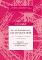 Fashion Branding and Communication - Core Strategies of European Luxury Brands ebook by Byoungho Jin, Elena Cedrola