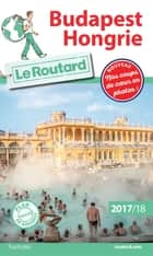 Guide du Routard Budapest Hongrie 2017/18 ebook by Philippe Gloaguen