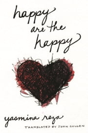 Happy are the Happy ebook by Yasmina Reza,John Cullen