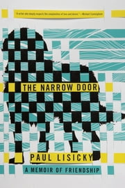 The Narrow Door - A Memoir of Friendship ebook by Paul Lisicky