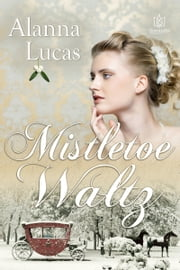Mistletoe Waltz ebook by Alanna Lucas