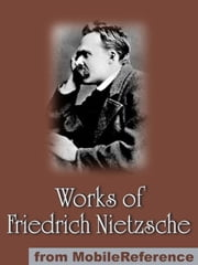 Works Of Friedrich Wilhelm Nietzsche: Including The Birth Of Tragedy, On Truth And Lies In A Nonmoral Sense, The Untimely Meditations, Human, All Too Human And More. (Mobi Collected Works) ebook by Friedrich Wilhelm Nietzsche