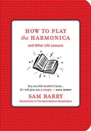How To Play the Harmonica ebook by Sam Barry