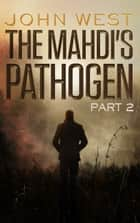 The Mahdi's Pathogen - Part 2 ebook by John West