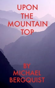 Upon The Mountain Top ebook by Michael Bergquist