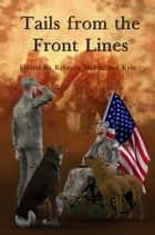 Tails From the Front Lines ebook by Rebecca McFarland Kyle