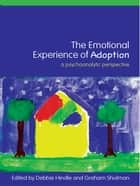 The Emotional Experience of Adoption - A Psychoanalytic Perspective ebook by Debbie Hindle, Graham Shulman