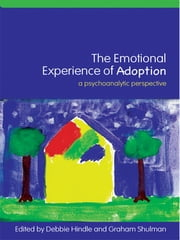 The Emotional Experience of Adoption - A Psychoanalytic Perspective ebook by Debbie Hindle,Graham Shulman