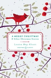 A Merry Christmas - And Other Christmas Stories ebook by Louisa May Alcott