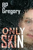 Only Skin ebook by BP Gregory
