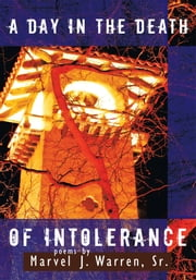 A Day in the Death of Intolerance ebook by Marvel J. Warren, Sr.