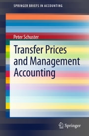 Transfer Prices and Management Accounting ebook by Peter Schuster
