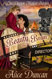 Beauty and the Brain (The Dream Maker Series, Book 2) - 1900s Historical Romance ebook by Alice Duncan