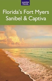 Florida's Fort Myers, Sanibel & Captiva ebook by Chelle  Koster Walton