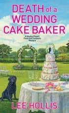 Death of a Wedding Cake Baker ebook by Lee Hollis