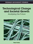 Technological Change and Societal Growth - Analyzing the Future ebook by Elayne Coakes
