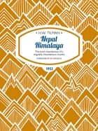 Nepal Himalaya - The most mountainous of a singularly mountainous country. ebook by H.W. Tilman, Ed Douglas